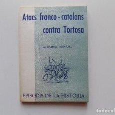 Libros de segunda mano: LIBRERIA GHOTICA. RAMON MIRAVALL. ATACS FRANCO-CATALANS CONTRA TORTOSA. 1969.. Lote 195428380