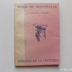 Libros de segunda mano: LIBRERIA GHOTICA. DALMAU I FERRERES. MARIA DE MONTPELLER. 1962.EPISODIS DE LA HISTÒRIA.. Lote 195428501