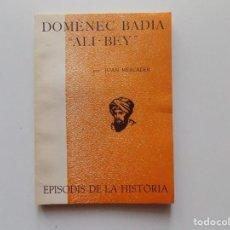 Libros de segunda mano: LIBRERIA GHOTICA. JOAN MERCADER. DOMÈNEC BADIA ALI-BEY.1960.EPISODIS DE LA HISTÒRIA.. Lote 195428632