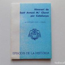 Libros de segunda mano: LIBRERIA GHOTICA. FORT I COGUL. ITINERARI DE SANT ANTONI MARIA CLARET PER CATALUNYA.1970.. Lote 195428751