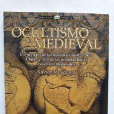 Libros de segunda mano: OCULTISMO MEDIEVAL - LOS SECRETOS DE LOS MAESTROS CONSTRUCTORES - XAVIER MUSQUERA - 2009- NOWTILUS. Lote 195431642