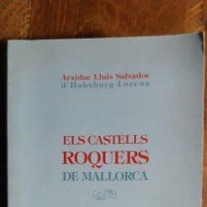 Libros de segunda mano: ELS CASTELLS ROQUERS DE MALLORCA.HISTORIA I LLEGENDA.ARCHIDUC LLUIS SALVADOR.PALMA DE MALLORCA. 1994. Lote 195505876