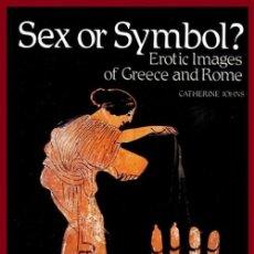 Libros de segunda mano: SEX OR SYMBOL. EROTIC IMAGES OF GREECE AND ROMA. IMAGENES EROTICAS DE GRECIA Y ROMA.. Lote 195514668