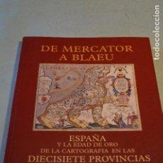 Libros de segunda mano: DE MERCATOR A BLAEU. CARTOGRAFIA DE LOS PAISES BAJOS. ESPAÑA Y LA EDAD DE ORO.. Lote 195844988
