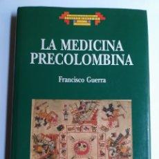 Libri di seconda mano: LA MEDICINA PRECOLOMBINA FRANCISCO GUERRA . . ARTE HISTORIA ANTIGUA. Lote 196789900
