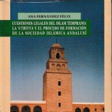 Libros de segunda mano: CUESTIONES LEGALES DEL ISLAM TEMPRANO: LA 'UTBIYYA Y EL PREOCESO... (FDEZ. FÉLIX 2003) RETRACTILADO. Lote 197893790