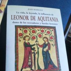Libros de segunda mano: LA VIDA LA LEYENDA LA INFLUENCIA DE LEÓNOR AQUITANIA DAMA DE TROVADORES BARDOS BRETONES JEAN MARKALE. Lote 198938066