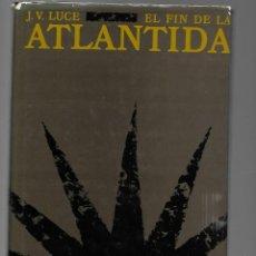Libros de segunda mano: LIBRO DE J.V.LUCE EL FIN DE LA ATLANTIDA 1975. Lote 199216868