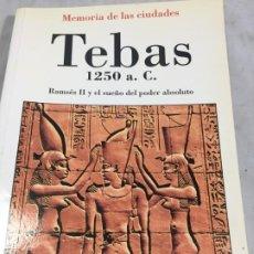 Libros de segunda mano: TEBAS 1250 A.C. MEMORIA DE LAS CIUDADES. RAMSÉS II Y EL SUEÑO DEL PODER ABSOLUTO. ALIANZA 1992. Lote 199454967
