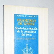 Libros de segunda mano: VERDADERA RELACIÓN DE LA CONQUISTA DEL PERÚ. FRANCISCO DE XEREZ. Lote 199798943