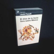 Libros de segunda mano: LASZLO PASSUTH - EL DIOS DE LA LLUVIA LLORA SOBRE MEXICO - EL ALEPH EDITORES 2008. Lote 199823301