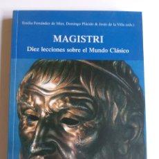 Libros de segunda mano: MAGISTRI . DIEZ LECCIONES SOBRE EL MUNDO CLÁSICO . EMILIA FERNÁNDEZ .2003. Lote 199918505