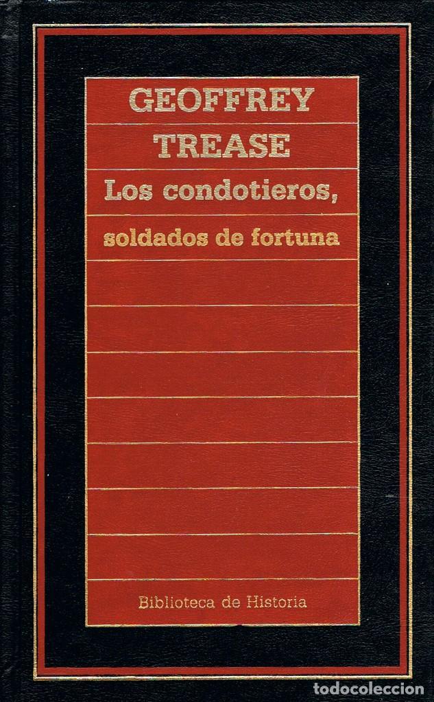 LOS CONDOTIEROS, SOLDADOS DE FORTUNA POR GEOFFREY TREASE, VER INDICE EN FOTOGRAFIA INTERIOR (Libros de Segunda Mano - Historia Antigua)