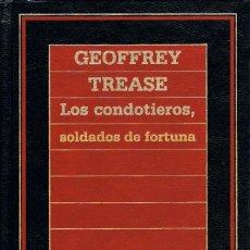 Libros de segunda mano: LOS CONDOTIEROS, SOLDADOS DE FORTUNA POR GEOFFREY TREASE, VER INDICE EN FOTOGRAFIA INTERIOR. Lote 200066701