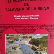 Libros de segunda mano: EL PUENTE ROMANO DE TALAVERA DE LA REINA ( TOLEDO) 1991. Lote 200394837