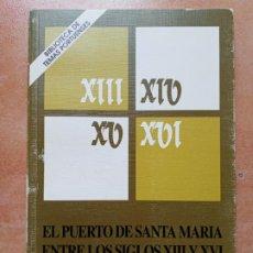 Libros de segunda mano: EL PUERTO DE SANTA MARIA ENTRE LOS SIGLOS XIII Y XVI- BIBLIOTECA DE TEMAS PORTUENSES. Lote 201904932