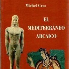 Libros de segunda mano: EL MEDITERRÁNEO ARCAICO. MICHEL GRAS. EDITORIAL ALDEBARÁN SIGLOS VIII, VII Y VI A.D.C.. Lote 202585646