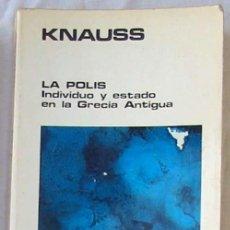 Libros de segunda mano: LA POLIS - INDIVIDUO Y ESTADO EN LA ANTIGUA GRECIA - BERNHARD KNAUSS - ED. AGULIAR 1979 - VER INDICE. Lote 203915671