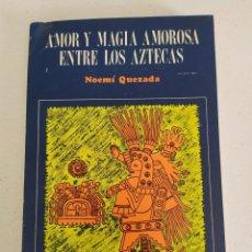 Libros de segunda mano: 1975. AMOR Y MAGIA AMOROSA ENTRE LOS AZTECAS. NOEMÍ QUEZADA.. Lote 205560551