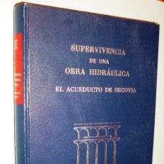 Libros de segunda mano: SUPERVIVENCIA DE UNA OBRA HIDRÁULICA. EL ACUEDUCTO DE SEGOVIA.. Lote 205650175