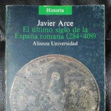 Libros de segunda mano: EL ULTIMO SIGLO DE LA ESPAÑA ROMANA ( 284-409 ) JAVIER ARCE ALIANZA UNIVERSIDAD. Lote 206150761