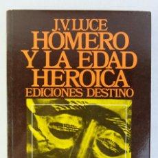 Libros de segunda mano: HOMERO Y LA EDAD HEROICA-J.V LUCE-EDICIONES DESTINO 1984. Lote 206159403