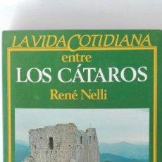 Libros de segunda mano: LA VIDA COTIDIANA ENTRE LOS CÁTAROS. AUTOR: RENÉ NELLI. Lote 206162973