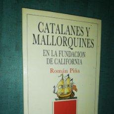 Libros de segunda mano: ROMAN PIÑA - CATALANES Y MALLORQUINES EN LA FUNDACIÓN DE CALIFORNIA. Lote 206291365