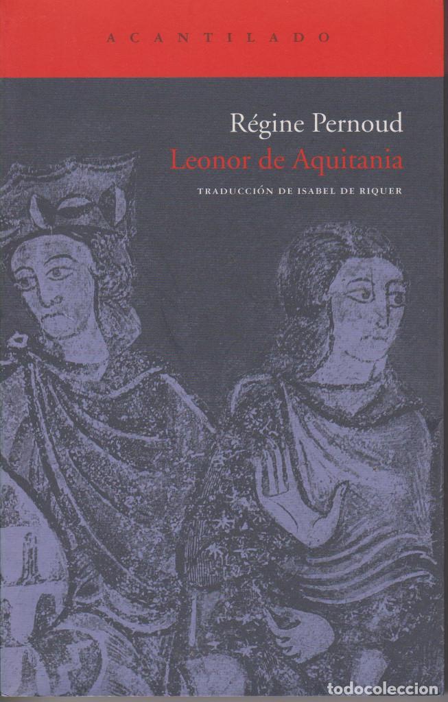 LEONOR DE AQUITANIA. RÉGINE PERNOUD (Libros de Segunda Mano - Historia Antigua)