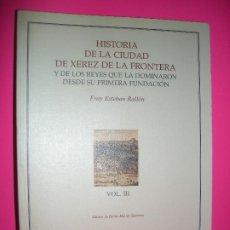 Libros de segunda mano: HISTORIA DE LA CIUDAD DE XEREZ DE LA FRONTERA - TOMO : 3 - FRAY ESTEBAN RALLON - 1999. Lote 206772730