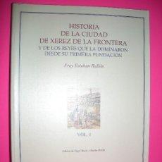 Libros de segunda mano: HISTORIA DE LA CIUDAD DE XEREZ DE LA FRONTERA - TOMO : 1 - FRAY ESTEBAN RALLON - 1997. Lote 206772913