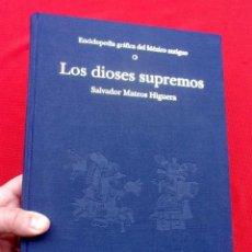 Libros de segunda mano: ENCICLOPEDIA GRÁFICA DEL MÉXICO ANTIGUO O LOS DIOSES SUPREMOS. SALVADOR MATEOS HIGUERA. AÑO: 1992.. Lote 206902108