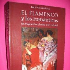 Libros de segunda mano: EL FLAMENCO Y LOS ROMÁNTICOS UN VIAJE ENTRE EL MITO Y LA REALIDAD - ROCIO PLAZA ORELLANA - 1999. Lote 206987398