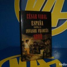 Libros de segunda mano: LIBRO ESPAÑA CONTRA EL INVASOR FRANCÉS 1808 - CÉSAR VIDAL. Lote 207041735