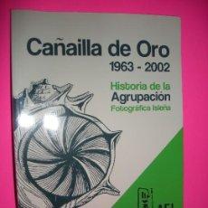 Libros de segunda mano: CAÑAILLA DE ORO 1963 - 2002. HISTORIA DE LA AGRUPACIÓN FOTOGRÁFICA ISLEÑA. Lote 207055927
