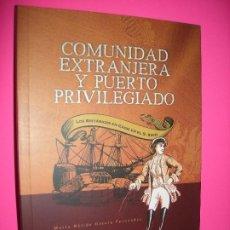 Libros de segunda mano: COMUNIDAD EXTRANJERA Y PUERTO PRIVILEGIADO LOS BRITANICOS EN CADIZ DEL SIGLO XVIII - M GARCIA FDEZ. Lote 207058042