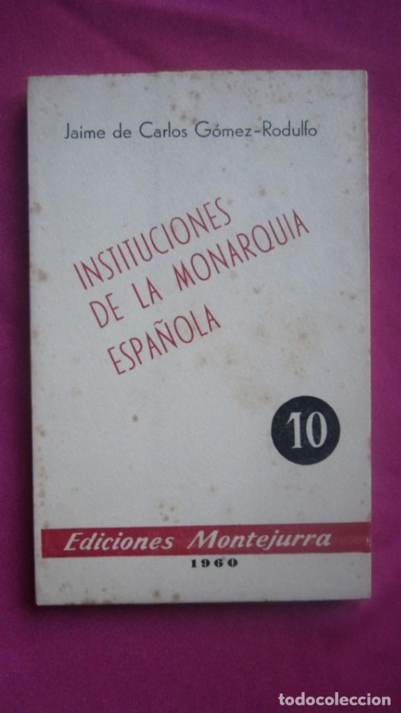 INSTITUCIONES DE LA MONARQUIA ESPAÑOLA E. MONTEJURRA 1960 (Libros de Segunda Mano - Historia Antigua)
