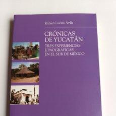 Libros de segunda mano: CRÓNICAS DE YUCATÁN . TRES EXPERIENCIAS ETNOGRAFICAS EN EL SUR DE MÉXICO . RAFAEL CUESTA. Lote 209018027