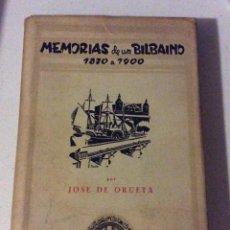 Libros de segunda mano: MEMORIAS DE UN BILBAINO 1870 A 1900 - JOSE DE ORUETA 1952 2ª EDICIÓN. Lote 209064972