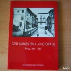 Libros de segunda mano: CENT IMATGES PER A LA HISTÒRIA (II). BERGA 1868-1950. ASSOCIACIÓ CULTURAL EL VILATÀ. 1994. Lote 209421076