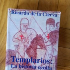 Libros de segunda mano: TEMPLARIOS: LA HISTORIA OCULTA. RICARDO DE LA CIERVA. Lote 209651661