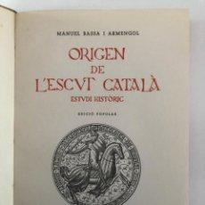 Libros de segunda mano: MANUEL BASSA. ORIGEN DE L´ ESCUT CATALÀ. ESTUDI HISTÒRIC. 1962. Lote 210099520