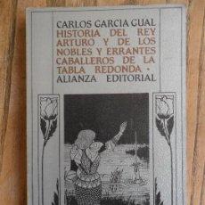 Libros de segunda mano: HISTPORIA DEL REY ARTURO Y DE LOS NOBLES CABALLEROS.....GARCIA GUAL. ALIANZA 1983. Lote 210404238