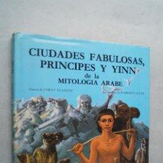 Libros de segunda mano: CIUDADES FABULOSAS, PRINCIPES Y YINN DE LA MITOLOGIA ARABE. JAIRAT AL-SALEH. Lote 210544020
