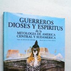 Libros de segunda mano: GUERREROS, DIOSES Y ESPIRITUS DE LA MITOLOGIA DE AMERICA CENTRAL Y SUDAMERICANA. DOUGLAS GIFFORD.. Lote 210548173