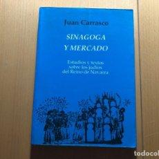 Libros de segunda mano: SINAGOGA Y MERCADO ESTUDIOS Y TEXTOS SOBRE LOS JUDIOS DEL REINO DE NAVARRA.JUAN CARRASCO. EDAD MEDIA. Lote 210792301