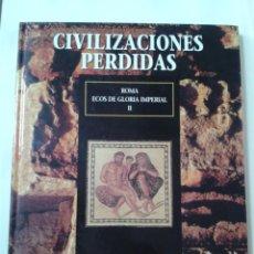 Libros de segunda mano: CIVILIZACIONES PERDIDAS. TOMO 18. ROMA ECOS DE LA GLORIA IMPERIAL II. Lote 211458679