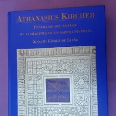 Libros de segunda mano: ATHANASIUS KIRCHER - ITINERARIO DEL ÉXTASIS - IGNACIO GOMEZ DE LIAÑO - SIRUELA - 2001. Lote 211461915