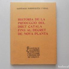 Libros de segunda mano: LIBRERIA GHOTICA. SOBREQUÉS. HISTÒRIA DE LA PRODUCCIÓ DEL DRET CATALÀ FINS AL DECRET DE NOVA PLANTA.. Lote 211513132