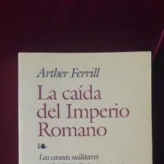Libros de segunda mano: LA CAÍDA DEL IMPERIO ROMANO - ARTHER FERRILL - EDAF 2007. Lote 211704751